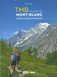 Pierre Millon - TMB Le tour du Mont-Blanc - Itinéraire classique et Haute Route.