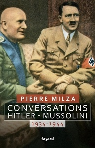 Pierre Milza - Conversations Hitler-Mussolini - 1934-1944.