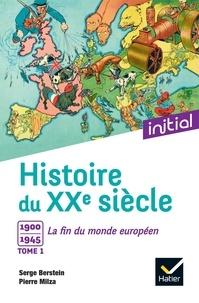 Pierre Milza et Serge Berstein - Histoire du XXe siècle - Tome 1, 1900 à 1945 : la fin du monde européen.