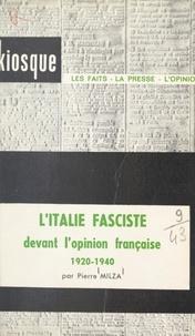 Pierre Milza - L'Italie fasciste devant l'opinion française, 1920-1940.