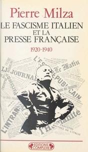 Pierre Milza - Le Fascisme italien et la presse française - 1920-1940.