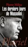 Pierre Milza - Les derniers jours de Mussolini.