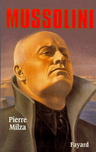 Pierre Milza - Mussolini.