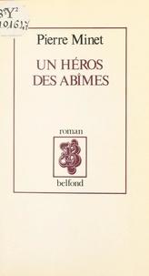 Pierre Minet et Jacques Baron - Un héros des abîmes.