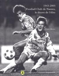 Pierre Minier - 1943-2003 Football Club de Nantes, le doyen de l'élite - Le livre officiel du 60e anniversaire.
