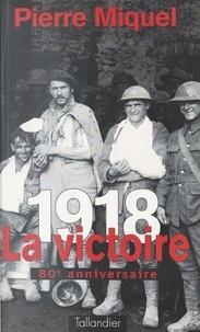 Pierre Miquel - 1918, la victoire.