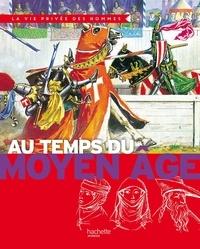 Pierre Miquel - Au temps du Moyen Age.