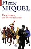 Pierre Miquel - Gendarmes - Des destins incroyables.