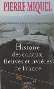 Pierre Miquel - Histoire des canaux, fleuves et rivières de France.
