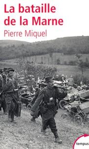 Pierre Miquel - La bataille de la Marne.