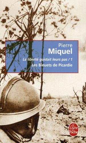 Pierre Miquel - La liberté guidait leurs pas Tome 1 : Les Bleuets de Picardie.