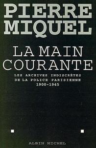 Pierre Miquel - La main courante - Les archives indiscrètes de la police parisienne, 1900-1945.