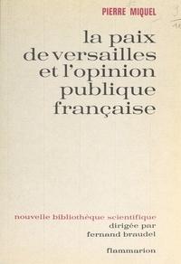 Pierre Miquel et Fernand Braudel - La paix de Versailles et l'opinion publique française.