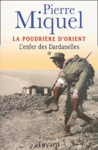 Pierre Miquel - La Poudrière d'Orient Tome 1 : L'enfer des Dardanelles.
