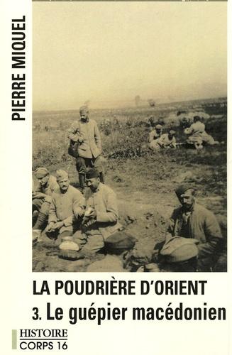 La Poudrière d'Orient Tome 3 Le guépier macédonien. Suite romanesque - Edition en gros caractères - Pierre Miquel