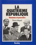 Pierre Miquel - La Quatrième République : hommes et pouvoirs.