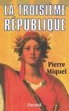 Pierre Miquel - La Troisième République.