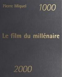 Pierre Miquel - Le film du millénaire - 1000-2000.