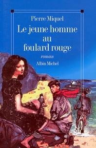 Pierre Miquel - Le Jeune Homme au foulard rouge.