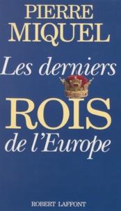 Pierre Miquel - Les derniers rois de l'Europe.