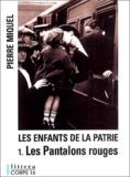 Pierre Miquel - Les Enfants de la Patrie Tome 1 : Les pantalons rouges.