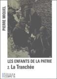 Pierre Miquel - Les enfants de la patrie - Tome 2, La tranchée.
