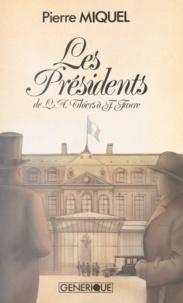Pierre Miquel - Les présidents de la République - D'Adolphe Thiers à Félix Faure.