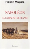 Pierre Miquel - Napoléon - La campagne de France.
