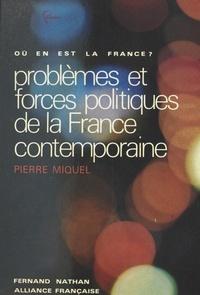 Pierre Miquel et Henri Mitterand - Problèmes et forces politiques de la France contemporaine.