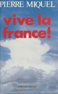 Pierre Miquel - Vive la France !.