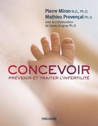 Pierre Miron et Mathieu Provençal - Concevoir - Prévenir et traiter l'infertilité.