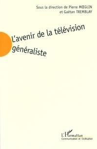 Pierre Moeglin et Gaëtan Tremblay - L'avenir de la télévision généraliste.