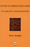 Pierre Moeglin - Outils et médias éducatifs - Une approche communicationnelle.