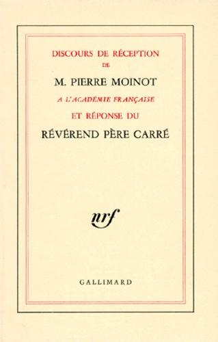 Pierre Moinot et Ambroise-Marie Carré - Discours de réception de M. Pierre Moinot à l'Académie française et réponse du Révérend Père Carré.