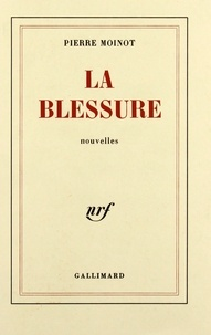 Pierre Moinot - La blessure.