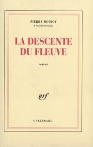 Pierre Moinot - La descente du fleuve.