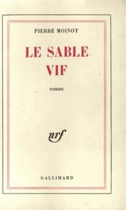 Pierre Moinot - Le sable vif.