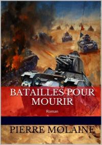 Pierre Molaine - Batailles pour mourir.