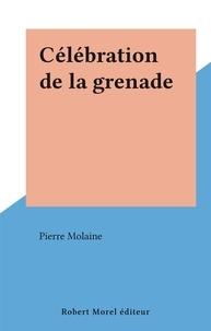 Pierre Molaine - Célébration de la grenade.