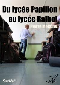 Pierre Molaine - Du lycée Papillon au lycée Ralbol.
