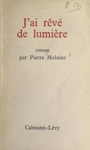 Pierre Molaine - J'ai rêvé de lumière.