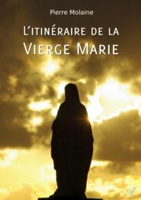 Pierre Molaine - L'itinéraire de la Vierge Marie.
