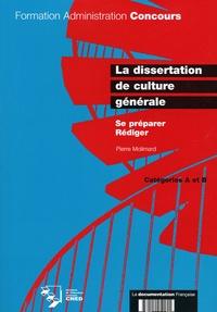 Pierre Molimard - La dissertation de culture générale - Se préparer, Rédiger - Catégories A et B.