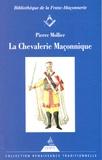Pierre Mollier - La Chevalerie maçonnique - Franc-maçonnerie, imaginaire chevaleresque et légende templière au siècle des Lumières.