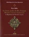 Pierre Mollier - Les hauts grades du rite français - Histoire et textes fondateurs. Le Régulateur des Chevaliers Maçons.