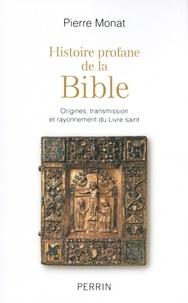 Pierre Monat - Histoire profane de la Bible - Origines, transmission et rayonnement du Livre saint.