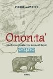 Pierre Monette - Onon : ta' une histoire naturelle du Mont-Royal.