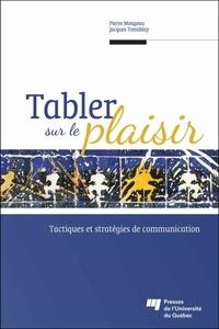Pierre Mongeau et Jacques Tremblay - Tabler sur le plaisir - Tactiques et stratégies de communication.