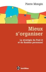 Pierre Mongin - Mieux s'organiser. - La stratégie du Post-it® et du Kanban personnel.