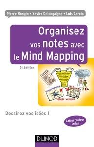 Pierre Mongin et Xavier Delengaigne - Organisez vos notes avec le Mind Mapping - 2e éd. - Dessinez vos idées !.